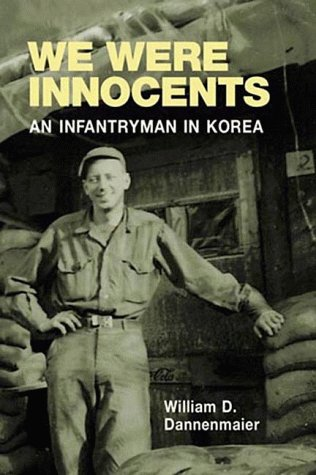 We Were Innocents  An Infantryman in Korea, Dannenmaier, William D.