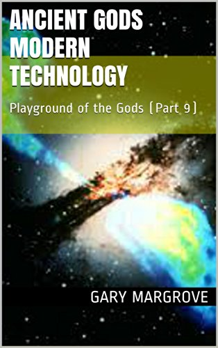 Ancient Gods Modern Technology: Playground Of The Gods (Part 9) (Legacy Of The Gods Book 3)
