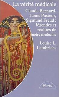 La v�rit� m�dicale par Louise L. Lambrichs
