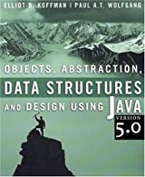 Objects, Abstraction, Data Structures and Design by Koffman