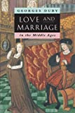 Love and Marriage in the Middle Ages (0226167747) by Duby, Georges