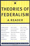 Theories of Federalism: A Reader