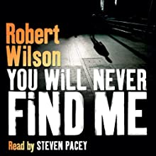 You Will Never Find Me (       UNABRIDGED) by Robert Wilson Narrated by Steven Pacey