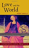 Love and the World: A Guide to Conscious Soul Practice (0970109741) by Robert Sardello