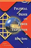Political Order and Power Transition in Hong Kong (Hong Kong Series)