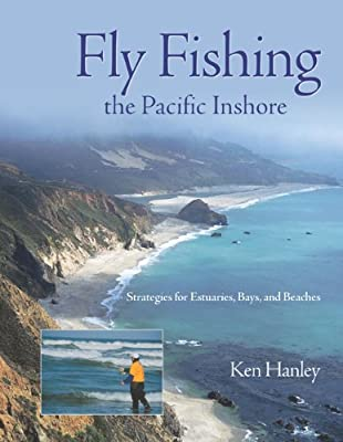 Fly Fishing The Pacific Inshore Strategies For Estuaries Bays And Beaches from Lyons Press