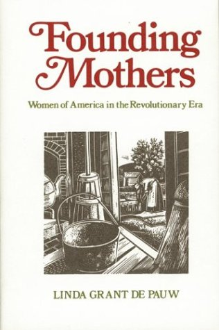 Founding Mothers: Women of America in the Revolutionary Era, Linda Grant Depauw