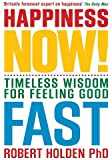 Happiness Now: Timeless Wisdom for Feeling Good Fast