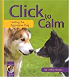 img - for Click to Calm: Healing the Aggressive Dog (Karen Pryor Clicker Book) by Emma Parsons (2004) Paperback book / textbook / text book