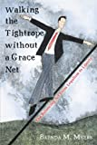 img - for Walking the Tightrope without a Grace Net: The Balancing Act From Legalism to Liberty book / textbook / text book