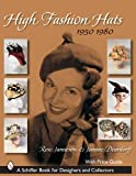High Fashion Hats: 1950-1980
