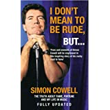 I Don't Mean To Be Rude, But...: The Truth about Fame, Fortune and My Life in Musicby Simon Cowell