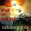 War in Heaven: The Last Witness (       UNABRIDGED) by Gerald Welch Narrated by Mike Lykins, Rob Noble