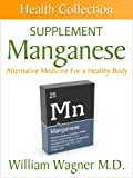 The Manganese Supplement: Alternative Medicine for a Healthy Body (Health Collection)
