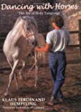 Dancing With Horses: Collected Riding on a Loose Rein : Trusting Harmony From the Very Beginning