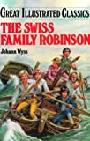 The Swiss Family Robinson (Great Illustrated Classics (Abdo)) (1577658019) by Johann Rudolf Wyss