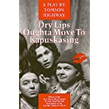 Dry Lips Oughta Move to Kapuskasinby Tomson Highway
