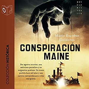 La conspiración del Maine (Dramatizada) [The Conspiracy of the Maine (Dramatized)] | [Mario Escobar]