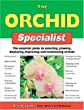 The Orchid Specialist: The Essential Guide to Selecting, Growing, Displaying, Improving, and Maintaining Orchids (Specialist Series)