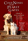 Cold Noses At The Pearly Gates: A Book of Hope for Those Who Have Lost a Pet