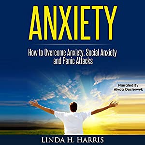 Anxiety: How to Overcome Anxiety, Social Anxiety, and Panic Attacks Audiobook