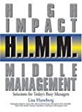 H.I.M.M. - High Impact Middle Management: Solutions for Today's Busy Managers