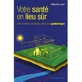 Votre sant� en lieu s�r : Des solutions pratiques gr�ce � la g�obiologiepar Alain de Luzan