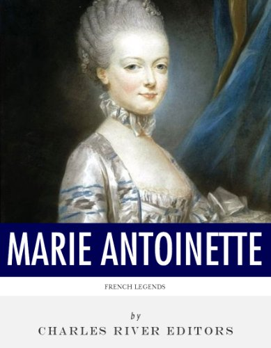 French Legends: The Life and Legacy of Marie Antoinette