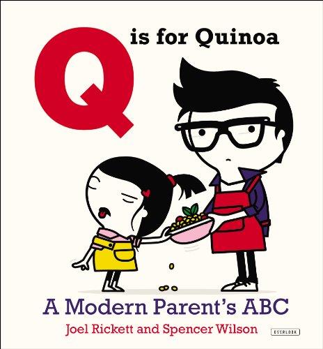 Q is for Quinoa: A Modern Parent's ABC - Joel Rickett