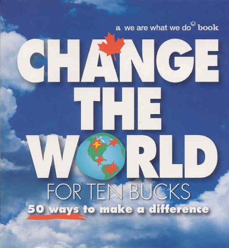 Change the World for Ten Bucks: 50 Ways to Make a Difference