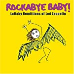Rockabye Baby! Lullaby Renditions of Led Zeppelin from Rockabye Baby Music