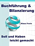 Buchf�hrung & Bilanzierung - Soll und Haben leicht gemacht - Die wichtigsten Grundlagen f�r den Laien verst�ndlich erkl�rt