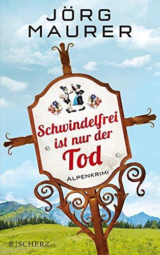 Schwindelfrei ist nur der Tod: Alpenkrimi