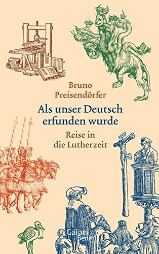 Als unser Deutsch erfunden wurde: Reise in die Lutherzeit
