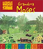 Grandma Moses (The Life and Work of . . .)