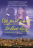 img - for We Just Want to Live Here: A Palestinian Teenager, an Israli Teenager -- an Unlikely Friendship book / textbook / text book