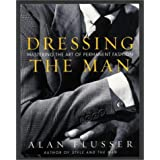 Dressing the Man: Mastering the Art of Permanent Fashionby Alan Flusser