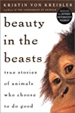 img - for Beauty in the Beasts: True Stories of Animals Who Choose to Do Good (reprint) by Kristin Von Kreisler (2002-05-13) book / textbook / text book