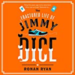 The Fractured Life of Jimmy Dice | Ronan Ryan