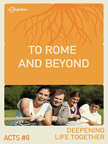 Acts #8 (Deepening Life Together) - To Rome and Beyond
