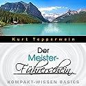 Der Meister-Führerschein (Kompakt-Wissen Basics) Hörbuch von Kurt Tepperwein Gesprochen von: Kurt Tepperwein