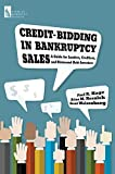 img - for Credit Bidding in Bankruptcy Sales: A Guide for Lenders, Creditors, and Distressed-Debt Investors book / textbook / text book