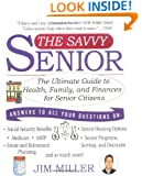 The Savvy Senior: The Ultimate Guide to Health, Family, and Finances For Senior Citizens