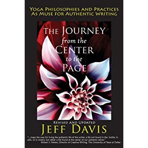 The Journey from the Center to the Page: Yoga Philosophies and Practices as Muse for Authentic Writing Jeff Davis