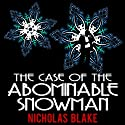 The Case of the Abominable Snowman: Nigel Strangeways, Book 7 (       UNABRIDGED) by Nicholas Blake Narrated by Kris Dyer