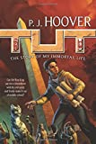 Tut: The Story of My Immortal Life P.J. Hoover