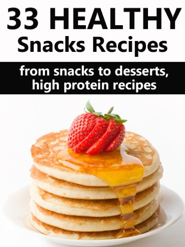 33 Healthy Snack Recipes: Healthy Low Fat, High Protein Recipes To Help You Lose Weight