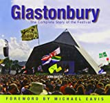 John Bailey Glastonbury: The Complete History of the Festival