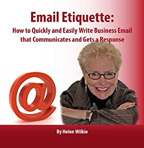 Email Etiquette: How to Quickly & Easily Write Business Email that Communicates and Gets a Response