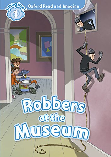 Oxford Read and Imagine: Oxford Read & Imagine 1 Robbers At The Museum Pack